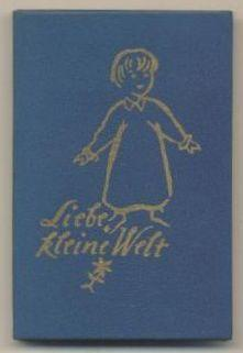 Liebe kleine Welt. Reime, Geschichten und Aussprüche: Schultz, Renate (Zusammenstellung):