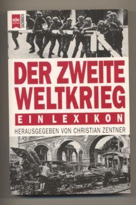 Der zweite Weltkrieg. Ein Lexikon.: Zentner, Christian (Herausgeber):