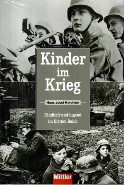 Kinder im Krieg. Kindheit und Jugend im Dritten Reich. - Horchem, Hans Josef