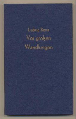 Vor großen Wandlungen.: Renn, Ludwig