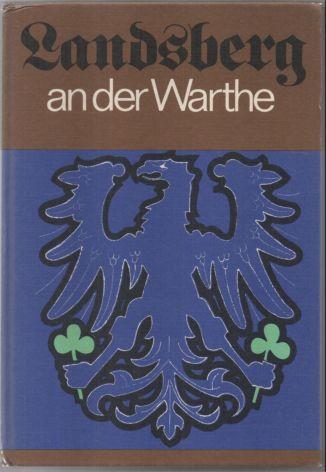 9783769407068 - Beske, Hans und Ernst Handke (Herausgeber): Landsberg an der Warthe. 1257-1945-1978. Aus Kultur und Gesellschaft im Spiegel der Jahrhunderte. Band 2. - Livre
