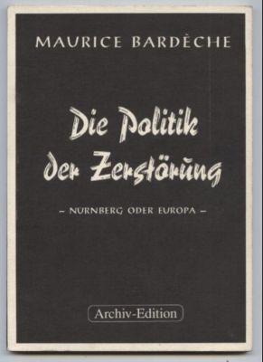 Die Politik der Zerstörung. Nürnberg oder Europa.: Bardeche, Maurice: