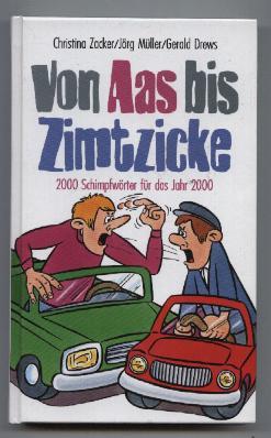 Von Aas bis Zimtzicke. 2000 Schimpfwörter für: Zacker, Christina, Jörg