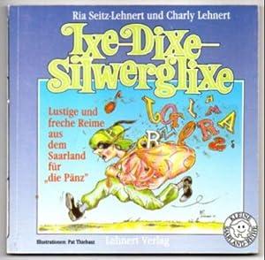 Ixe-Dixe-Silwerglixe. Lustige und freche Reime aus dem: Seitz-Lehnert, Ria und
