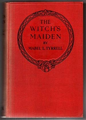 The Witch s Maiden. The Story of: Tyrrell, Mabel L.