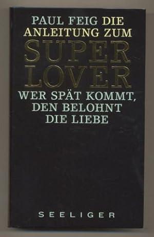 Die Anleitung zum Superlover. Wer später kommt,: Feig, Paul:
