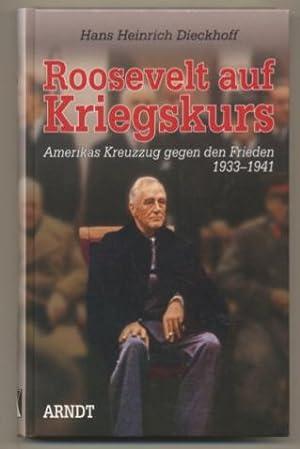 Roosevelt auf Kriegskurs. Amerikas Kreuzzug gegen den: Dieckhoff, Hans Heinrich: