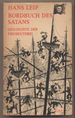 Bordbuch des Satans. Geschichte der Freibeuterei.: Leip, Hans: