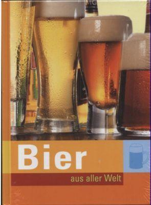 Bier aus aller Welt. Ein bierischer Überblick: ohne Angaben