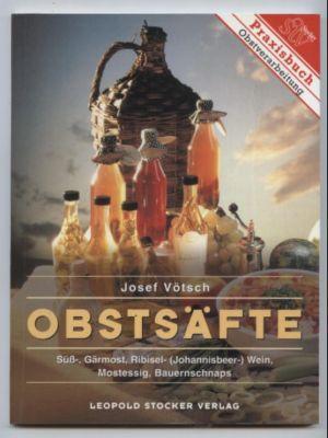 Obstsäfte. Süß-, Gärmost, Ribisel-(Johannisbeer-) Wein, Mostessig, Bauernschnaps.: Vötsch, Josef