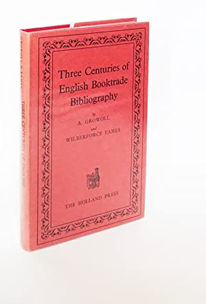 Three Centuries of English Booktrade Bibliography. An Essay on the Beginnings of Booktrade Biblio...