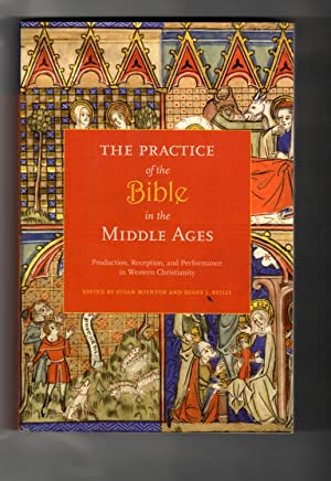 The Practice of the Bible in the Middle Ages: Production, Reception, and Performance in Western C...