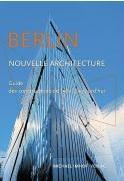Berlin, nouvelle architecture - guide des constructions de 1989 à aujourd'hui -