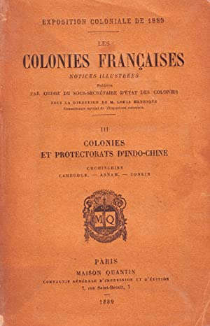 Les Colonies Françaises - III - Colonies et Protectorats d'Indo-Chine (Cochinchine; Cambodge; Anm...