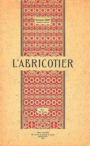 L'abricotier - sa culture en Roussillon; Porte-greffes; Accidents et parasites; Utilisation de l'...