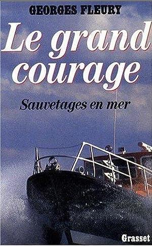 Le grand courage - Sauvetages en mer: FLEURY Georges