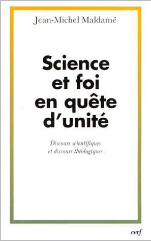 Science et foi en quête d'unité -: MALDAME Jean-Michel