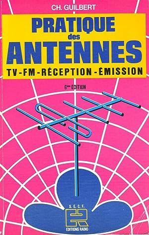 Pratique des antennes - TV-FM-RECEPTION-EMISSION -: GUILBERT Ch