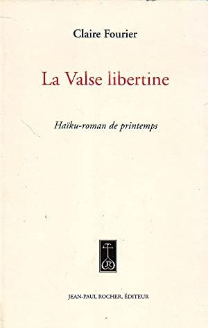 La valse libertine - Haïku-roman de printemps -