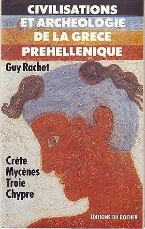 Civilisations et archéologie de la Grèce préhellenique: RACHET Guy