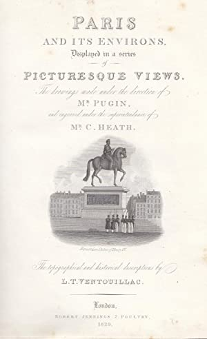 Paris and its environs displayed in a series of picturesque views volume 1: Heath C. & Pugin ...