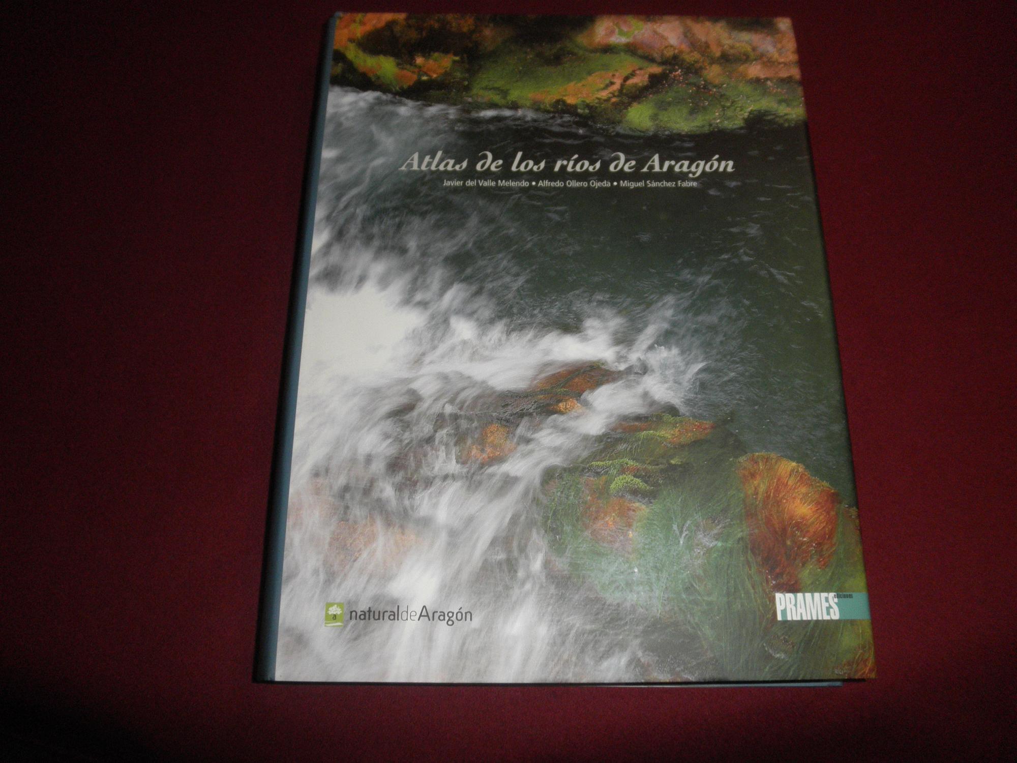Atlas de los rios de Aragon: Javier Valle Melendo, Alfredo Ollero Ojeda y Miguel Sanchez Fabre