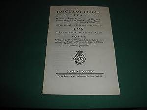 Discurso legal por Don Miguel Lopez Fernandez Fernandez de Heredia,Teniente General de los Reales ...