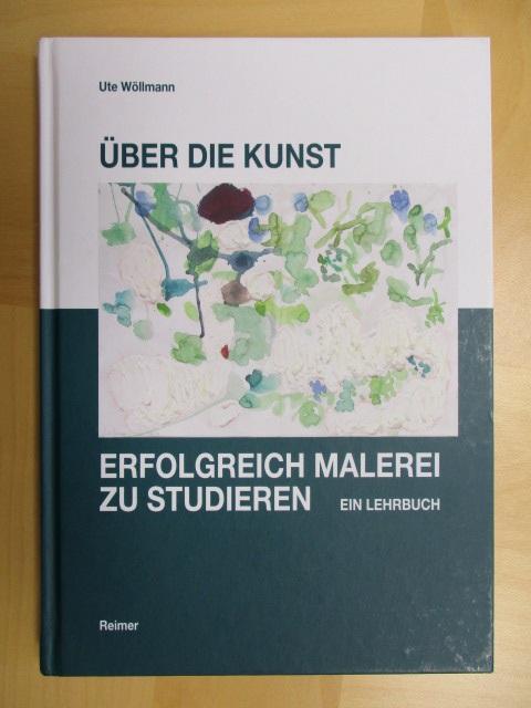 Über die Kunst erfolgreich Malerei zu studieren.: Wöllmann, Ute: