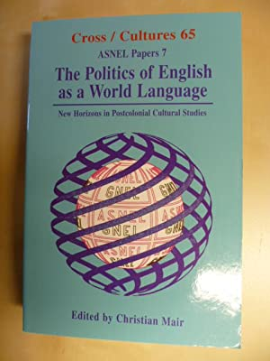 The Politics of English As a World Language: New Horizons in Postcolonial Cultural Studies (Asnel...