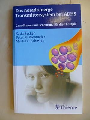 Das noradrenerge Transmittersystem bei ADHS Grundlagen und: Becker, Katja, Peter