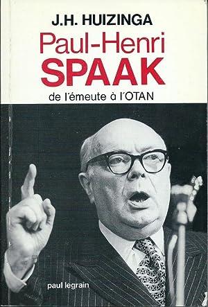 Paul-Henri Spaak. De l'émeute à l'OTAN: Huizinga, J. H.