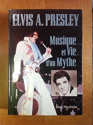 Elvis A. Presley. Musique et Vie d'un Mythe: Hendrickx, Marc