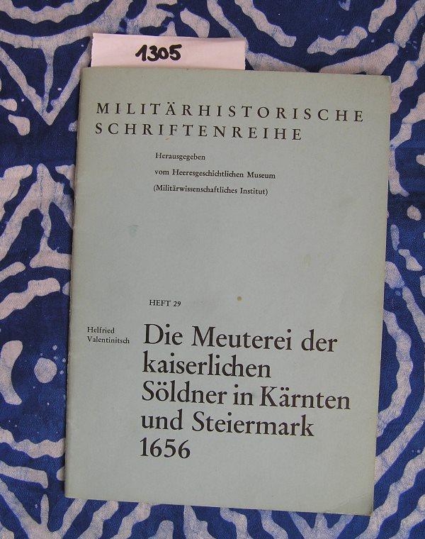 Die Meuterei der kaiserlichen Söldner in Kärnten und Steiermark 1656 - Valentinitsch, Helfried