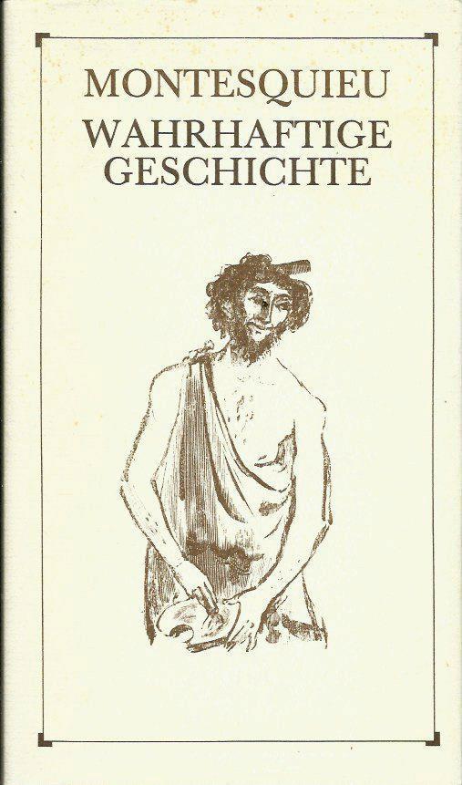 Wahrhaftige Geschichte.: Montesquieu, Übersetzung: Victor