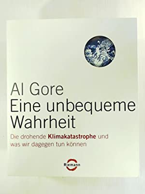 Eine unbequeme Wahrheit: Die drohende Klimakatastrophe und: Al Gore, Richard