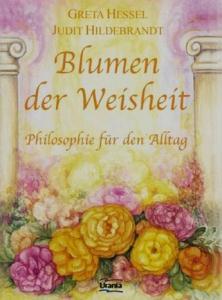 Blumen der Weisheit. Philosophie für den Alltag: Greta Hessel, Judit Hildebrandt