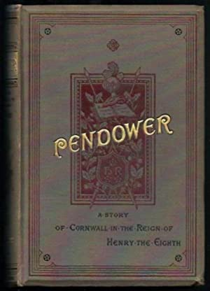 Pendower - A Story of Cornwall in the Time of Henry the Eighth