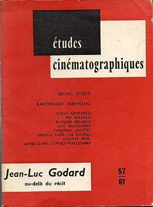 ÉTUDES CINÉMATOGRAPHIQUES. Jean-Luc Godard, au-delà du récit. N°57-...