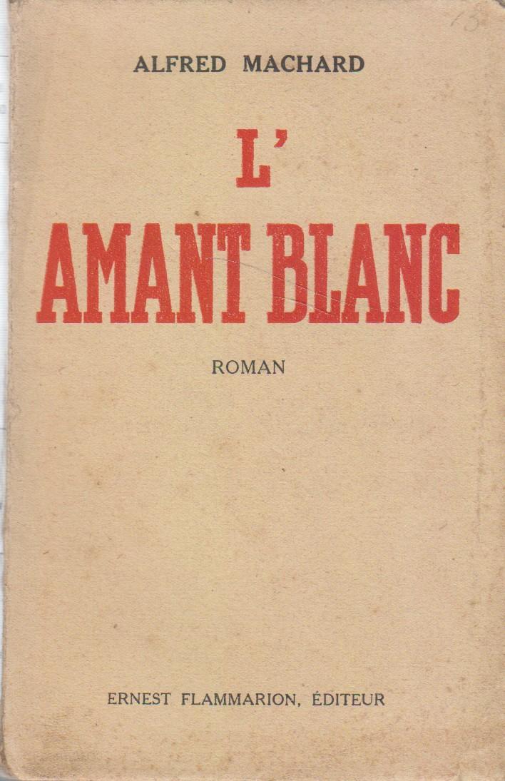 L Amant Blanc Roman By Machard Alfred Bon Couverture Souple 1932 Librairie Des Liserons