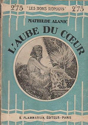 L'aube du c ur.: ALANIC Mathilde