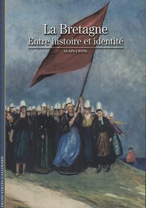 La Bretagne, entre histoire et identité.: CROIX Alain