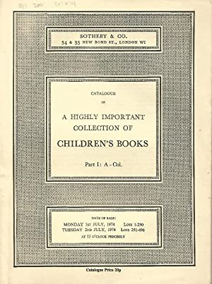 Catalogue of a Highly Important Collection of Children's Books. Part I: A - Col. 1st / 2nd July 1974