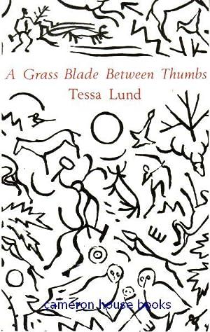 A Grass Blade Between Thumbs [Poems]: Lund, Tessa