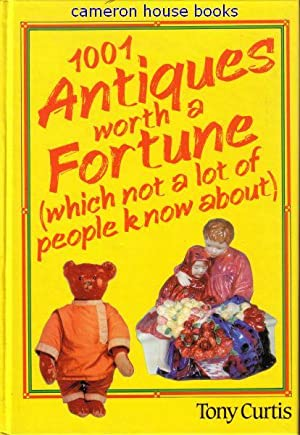 1001 Antiques worth a Fortune (which not a lot of people know about): Curtis, Tony