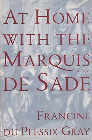At Home with the Marquis De Sade A Life: Gray, Francine Du plessix
