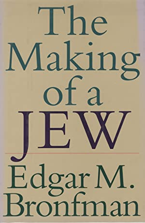 The Making of a Jew: Bronfman, Edgar M.