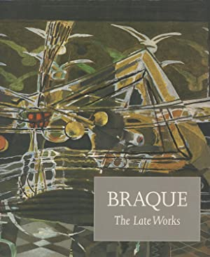 Braque The Late Works: Golding, John &