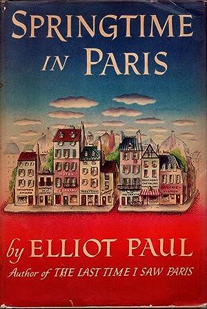 SPRINGTIME IN PARIS By ELLIOT PAUL 1950 First Printing: PAUL, ELLIOT