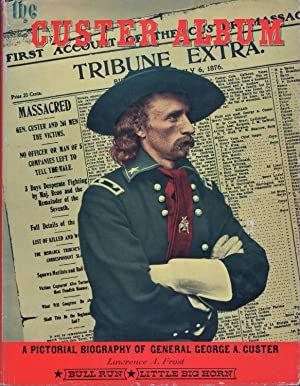 The Custer Album A Pictorial Biography of General George A. Custer: Frost, Lawrence A.