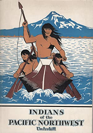 Indians of the Pacific Northwest: Underhill, Ruth Murray